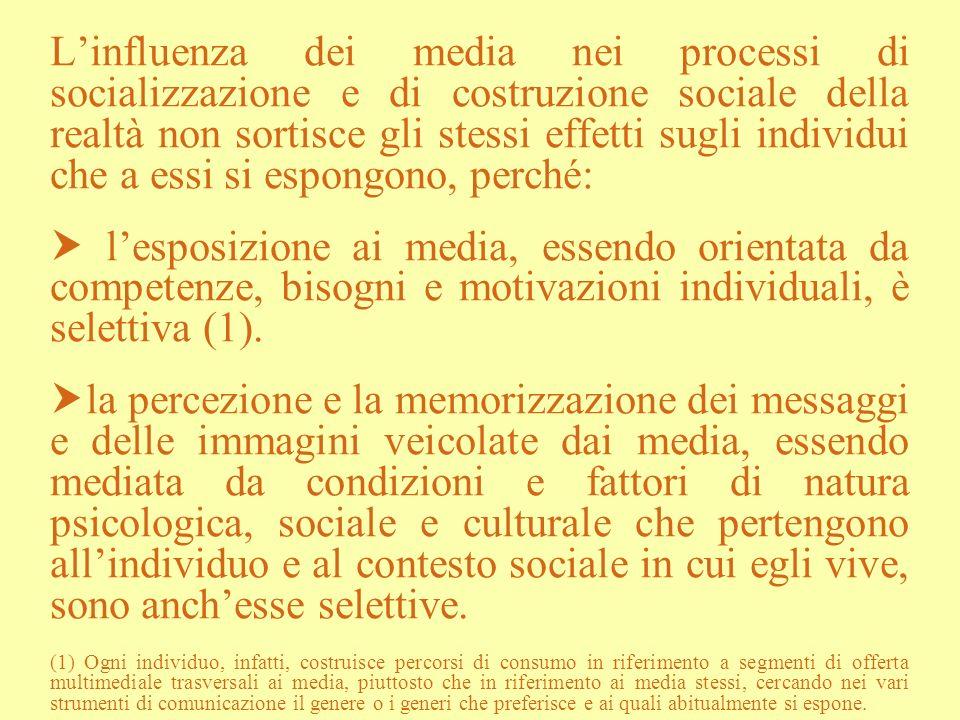 L'influenza dei media nei processi di socializzazione e di costruzione sociale della realtà non sortisce gli stessi effetti sugli individui che a essi si espongono, perché: