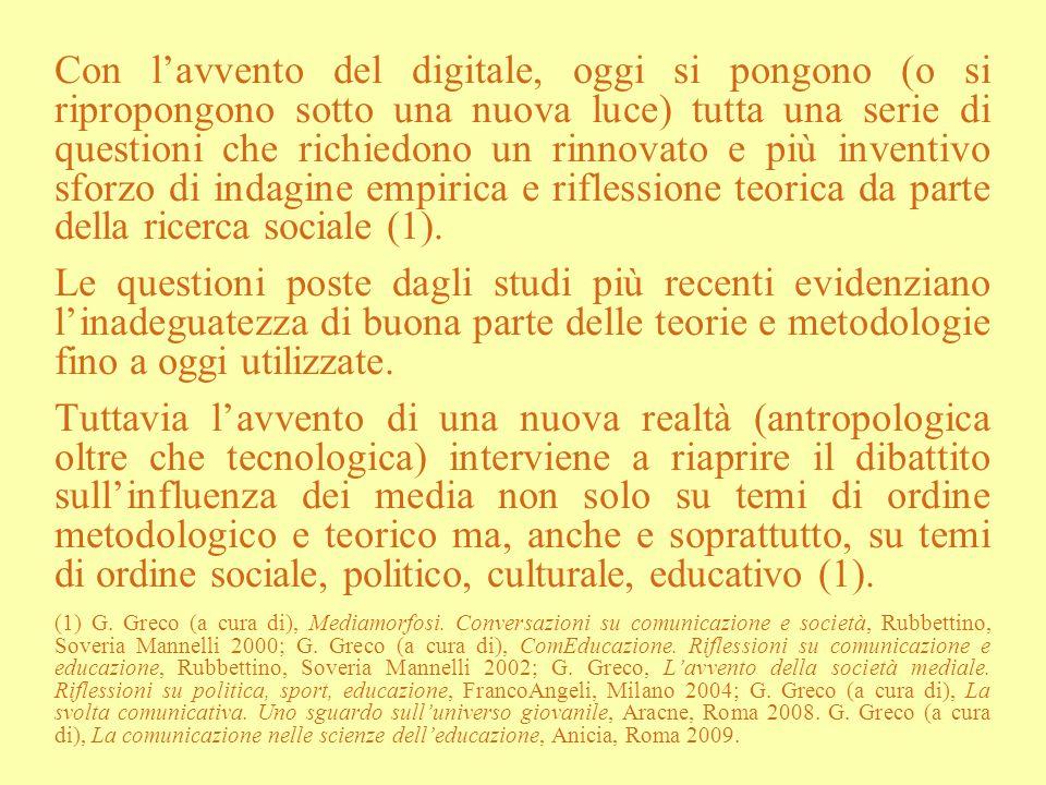 Con l'avvento del digitale, oggi si pongono (o si ripropongono sotto una nuova luce) tutta una serie di questioni che richiedono un rinnovato e più inventivo sforzo di indagine empirica e riflessione teorica da parte della ricerca sociale (1).