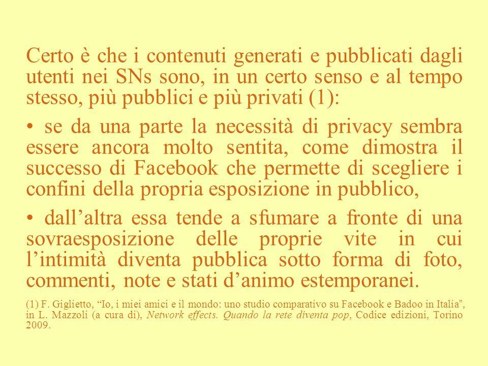 Certo è che i contenuti generati e pubblicati dagli utenti nei SNs sono, in un certo senso e al tempo stesso, più pubblici e più privati (1):