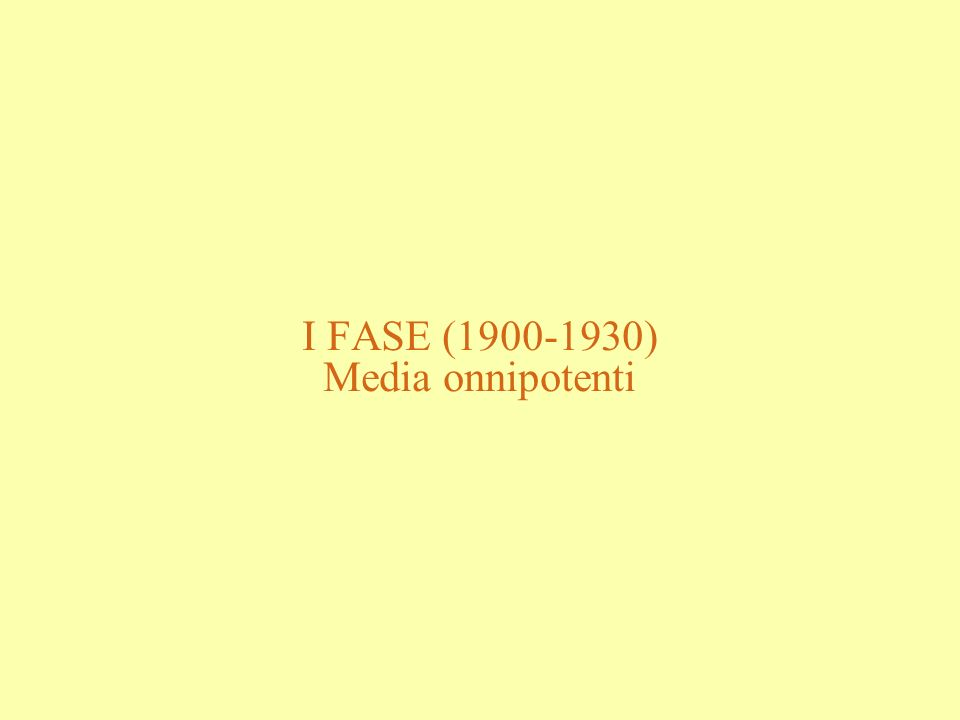 I FASE (1900-1930) Media onnipotenti