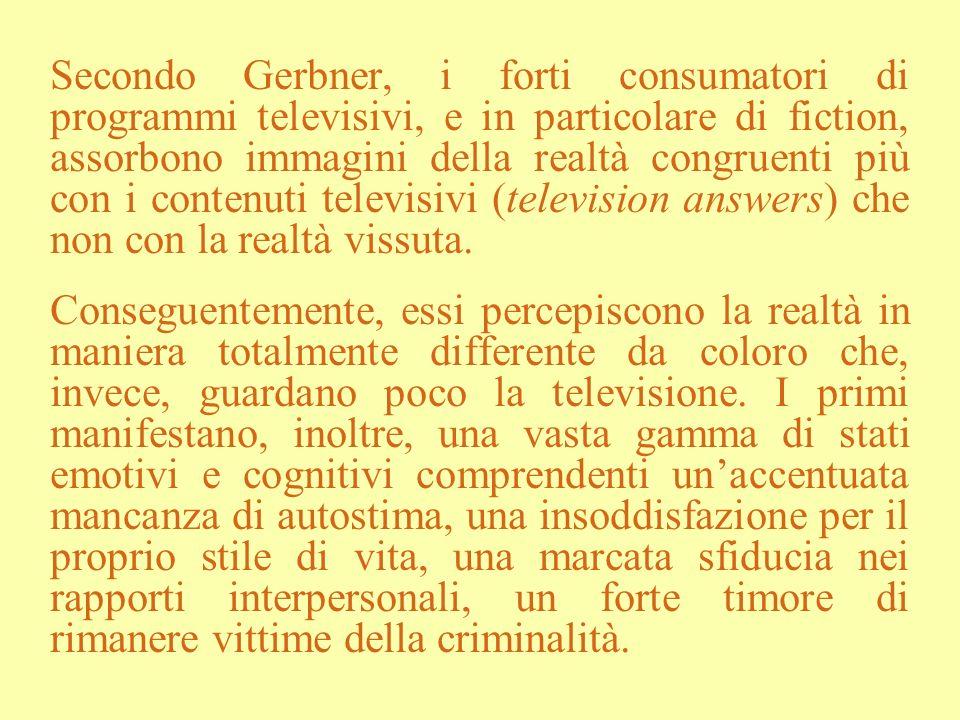 Secondo Gerbner, i forti consumatori di programmi televisivi, e in particolare di fiction, assorbono immagini della realtà congruenti più con i contenuti televisivi (television answers) che non con la realtà vissuta.