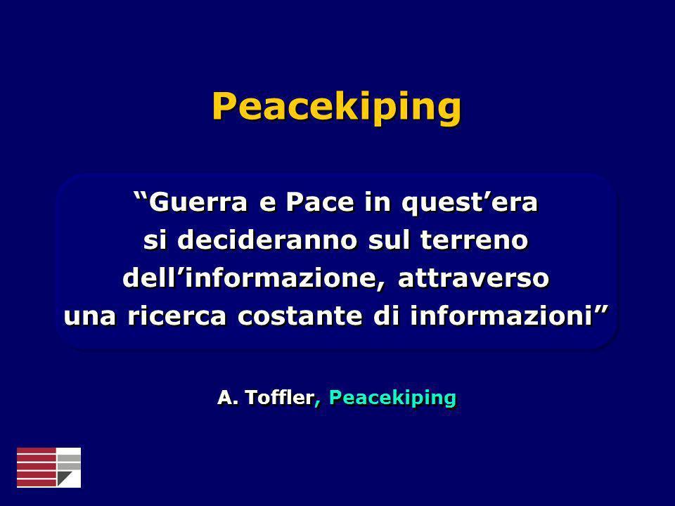 Peacekiping Guerra e Pace in quest'era si decideranno sul terreno dell'informazione, attraverso una ricerca costante di informazioni