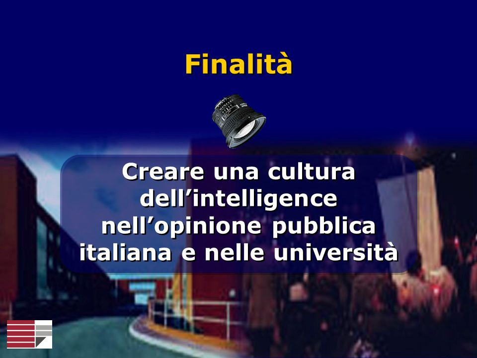 Finalità Creare una cultura dell'intelligence nell'opinione pubblica italiana e nelle università