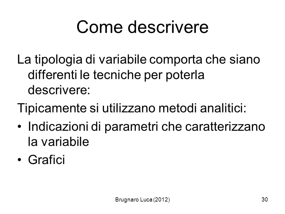 Come descrivere La tipologia di variabile comporta che siano differenti le tecniche per poterla descrivere: