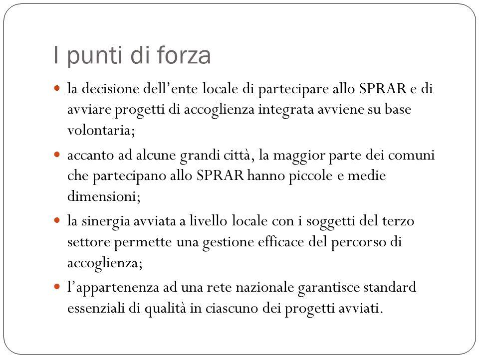 I punti di forza la decisione dell'ente locale di partecipare allo SPRAR e di avviare progetti di accoglienza integrata avviene su base volontaria;
