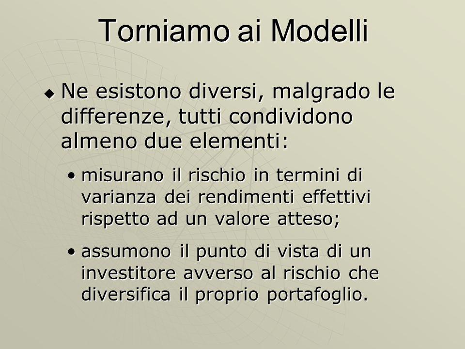 Torniamo ai Modelli Ne esistono diversi, malgrado le differenze, tutti condividono almeno due elementi: