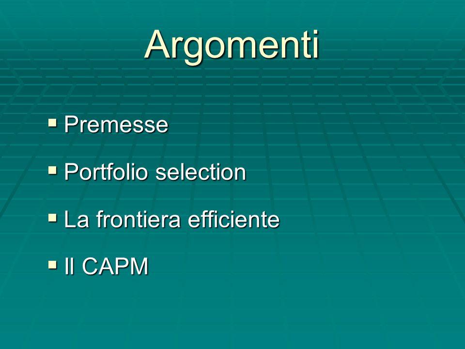 Argomenti Premesse Portfolio selection La frontiera efficiente Il CAPM