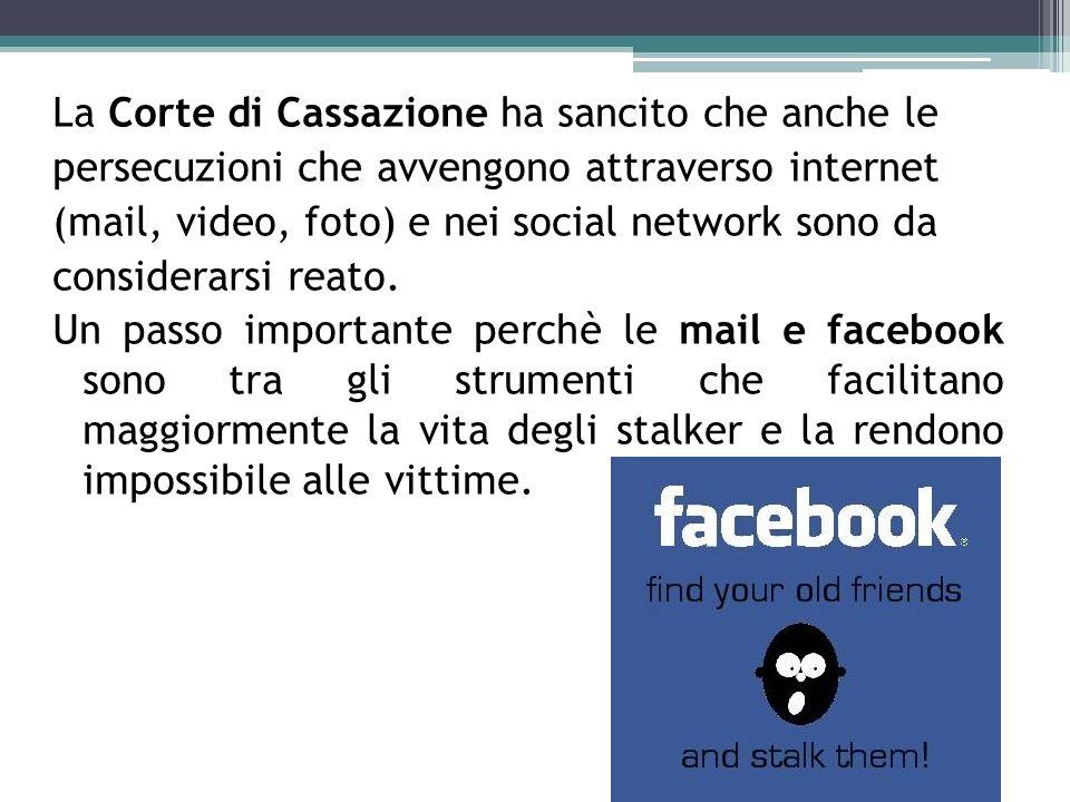 La Corte di Cassazione ha sancito che anche le persecuzioni che avvengono attraverso internet (mail, video, foto) e nei social network sono da considerarsi reato.