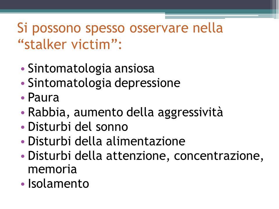 Si possono spesso osservare nella stalker victim :