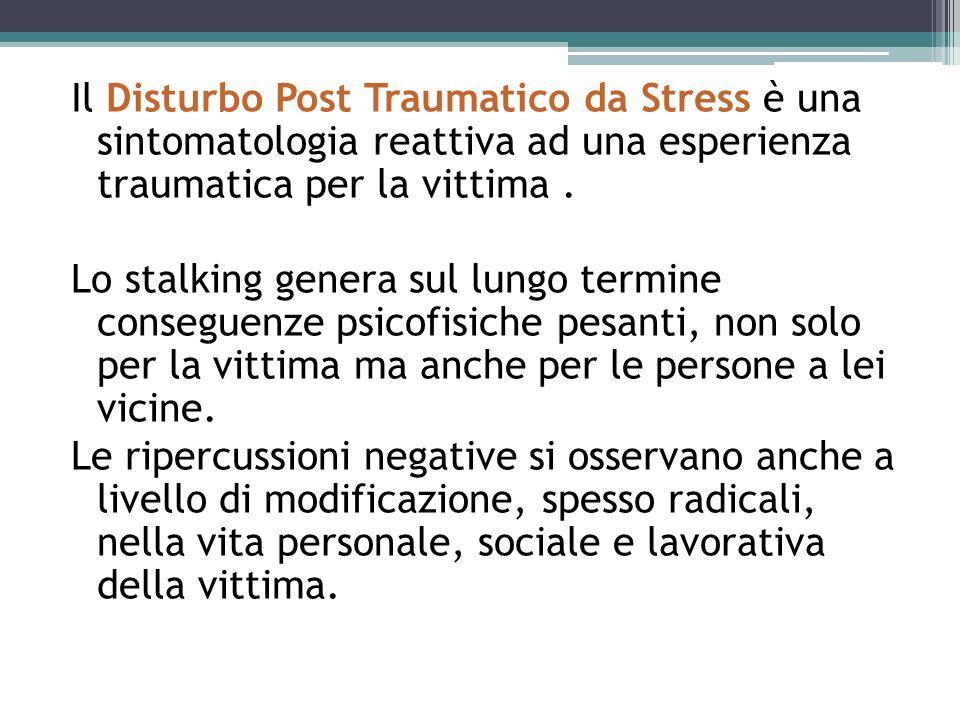 Il Disturbo Post Traumatico da Stress è una sintomatologia reattiva ad una esperienza traumatica per la vittima .
