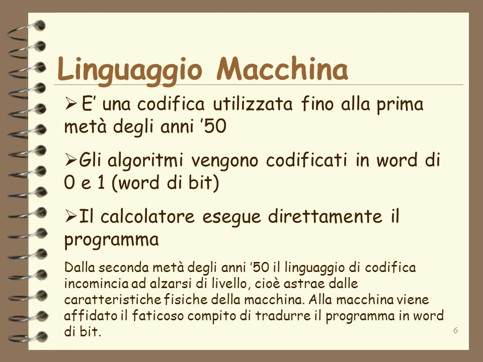 Linguaggio MacchinaE' una codifica utilizzata fino alla prima metà degli anni '50. Gli algoritmi vengono codificati in word di 0 e 1 (word di bit)