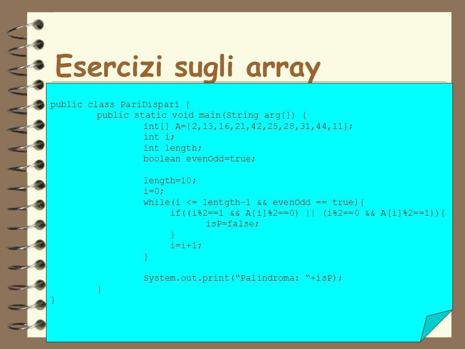 Esercizi sugli array public class PariDispari {