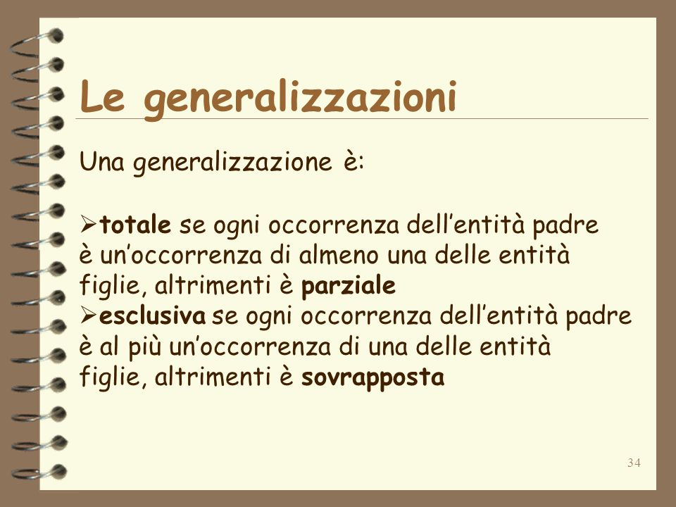 Le generalizzazioni Una generalizzazione è:
