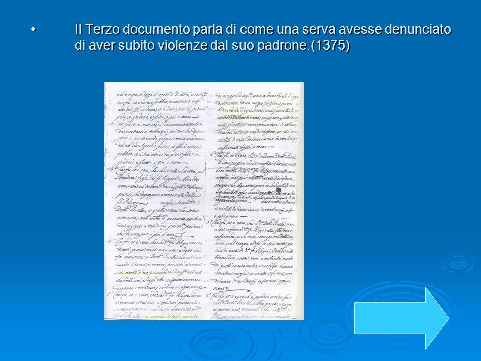 Il Terzo documento parla di come una serva avesse denunciato di aver subito violenze dal suo padrone.(1375)