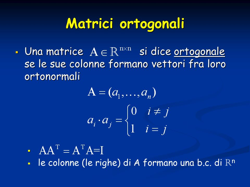 Matrici ortogonaliUna matrice si dice ortogonale se le sue colonne formano vettori fra loro ortonormali.