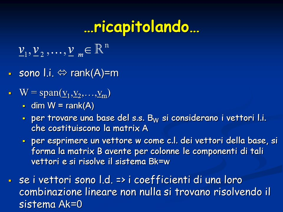 …ricapitolando… sono l.i.  rank(A)=m W = span(v1,v2,…,vm)