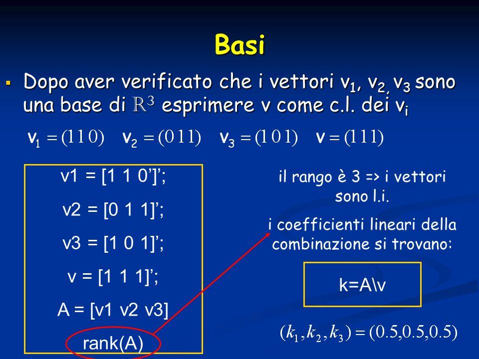 Basi Dopo aver verificato che i vettori v1, v2, v3 sono una base di R3 esprimere v come c.l. dei vi.