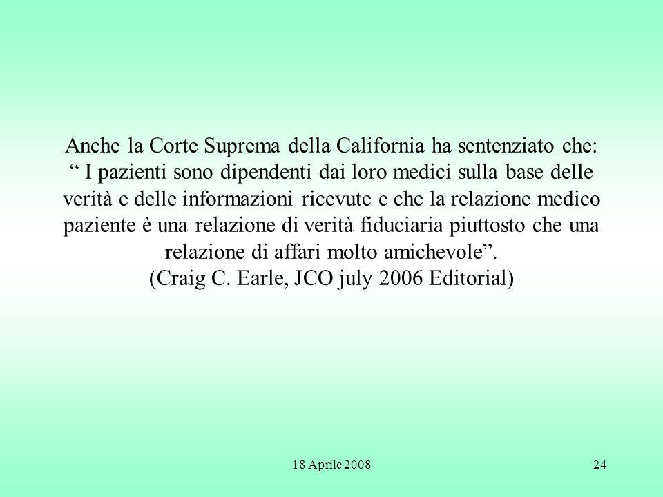 Anche la Corte Suprema della California ha sentenziato che: I pazienti sono dipendenti dai loro medici sulla base delle verità e delle informazioni ricevute e che la relazione medico paziente è una relazione di verità fiduciaria piuttosto che una relazione di affari molto amichevole . (Craig C. Earle, JCO july 2006 Editorial)