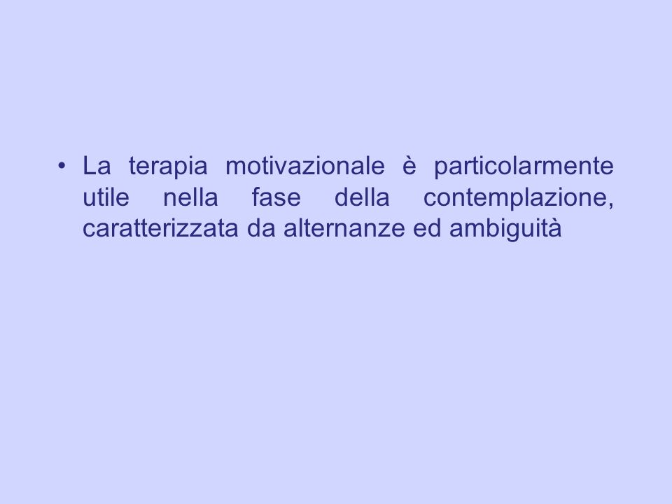 La terapia motivazionale è particolarmente utile nella fase della contemplazione, caratterizzata da alternanze ed ambiguità