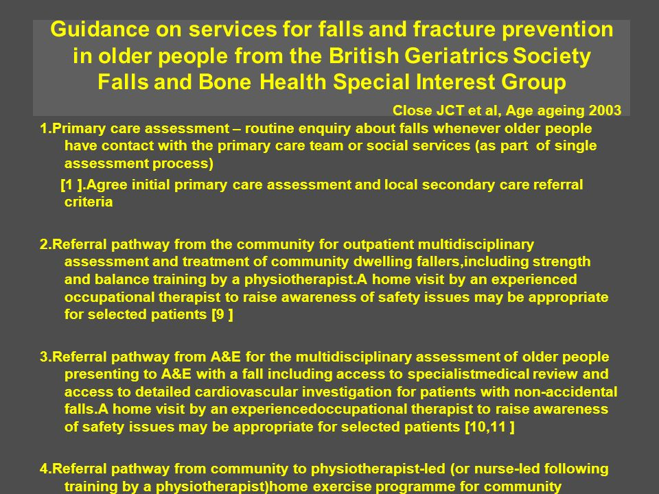 Guidance on services for falls and fracture prevention in older people from the British Geriatrics Society Falls and Bone Health Special Interest Group Close JCT et al, Age ageing 2003