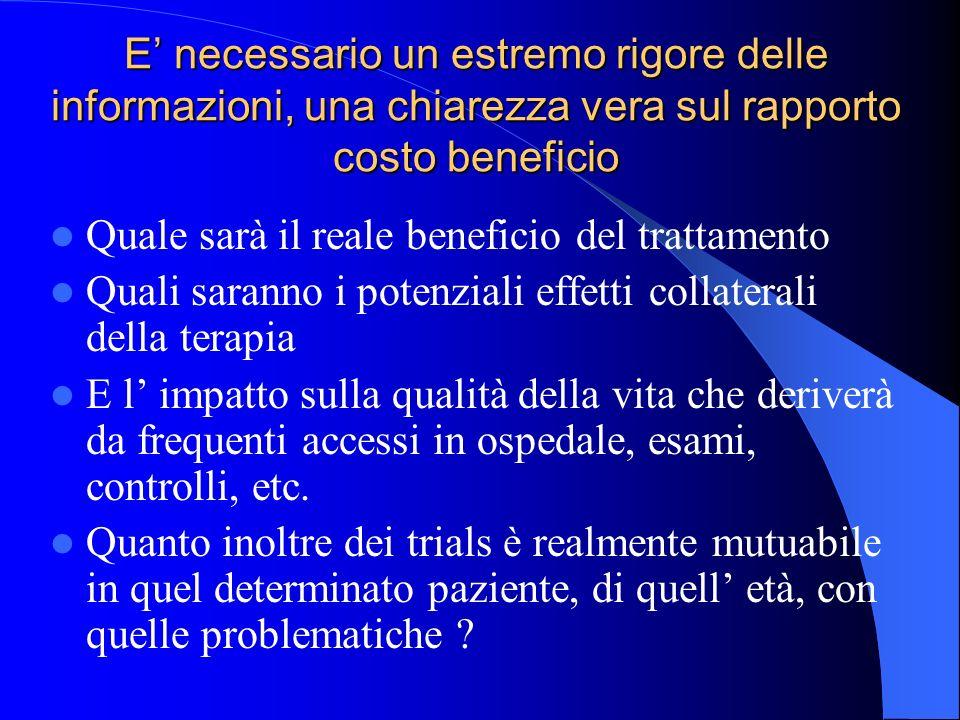 E' necessario un estremo rigore delle informazioni, una chiarezza vera sul rapporto costo beneficio