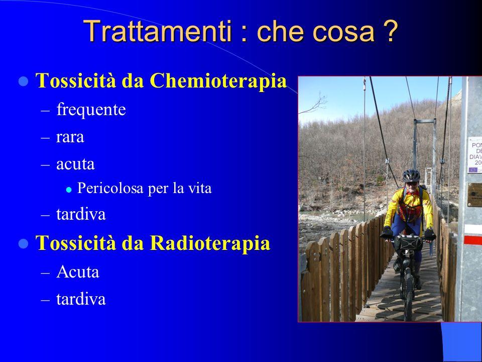 Trattamenti : che cosa Tossicità da Chemioterapia