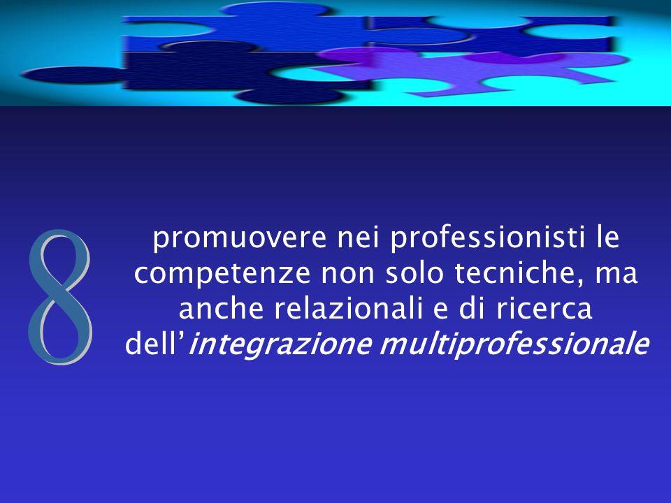 promuovere nei professionisti le competenze non solo tecniche, ma anche relazionali e di ricerca dell'integrazione multiprofessionale