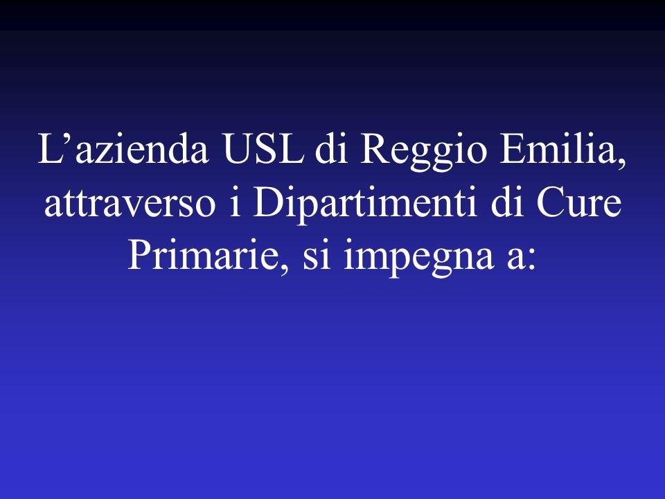 L'azienda USL di Reggio Emilia, attraverso i Dipartimenti di Cure Primarie, si impegna a: