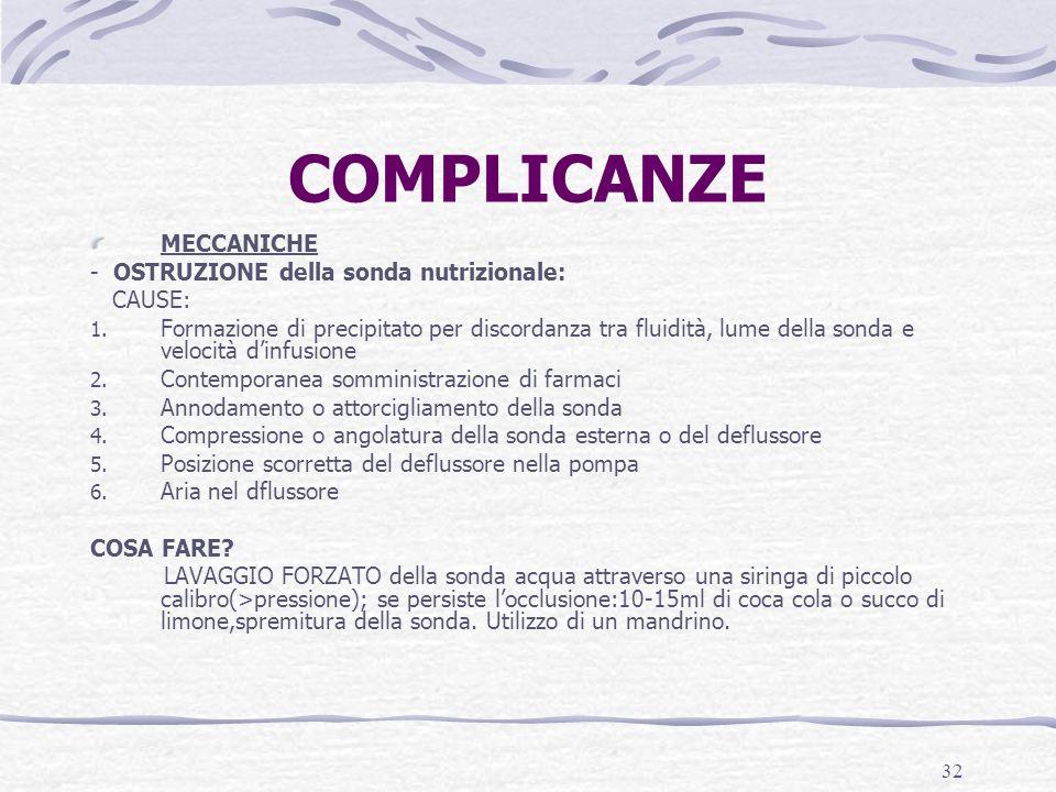 COMPLICANZE MECCANICHE - OSTRUZIONE della sonda nutrizionale: CAUSE: