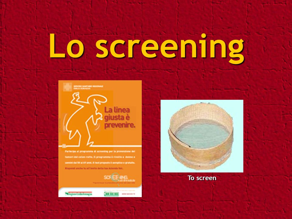 Lo screening To screen