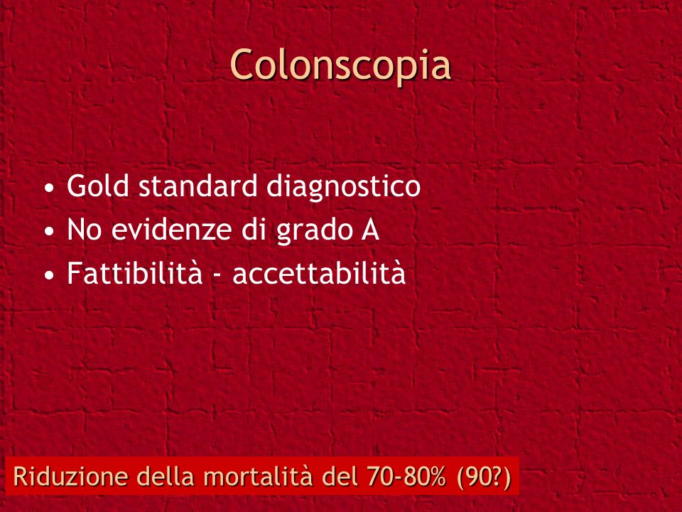 Colonscopia Gold standard diagnostico No evidenze di grado A