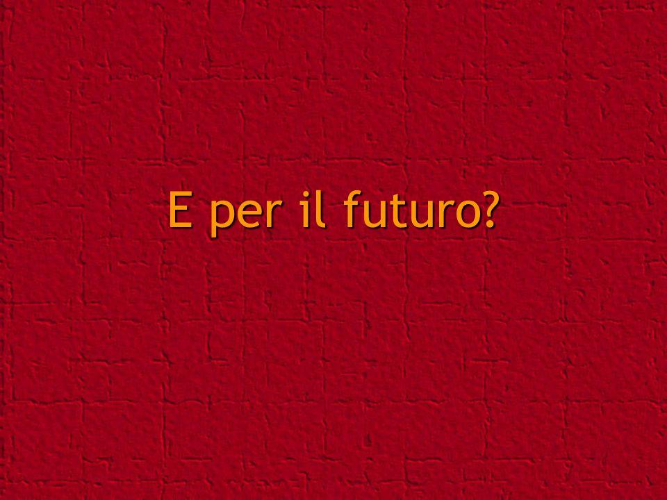 E per il futuro