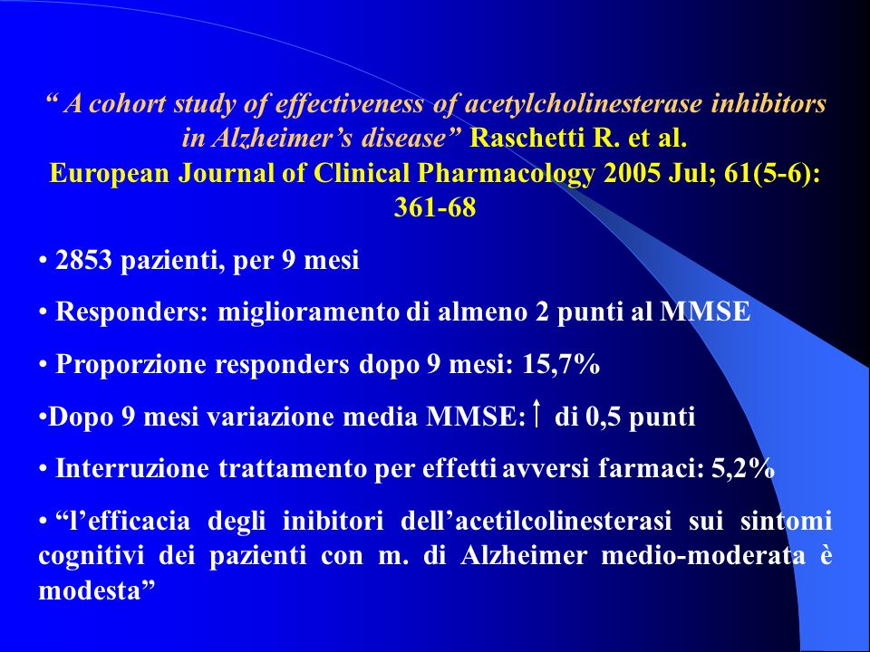 A cohort study of effectiveness of acetylcholinesterase inhibitors in Alzheimer's disease Raschetti R. et al. European Journal of Clinical Pharmacology 2005 Jul; 61(5-6): 361-68