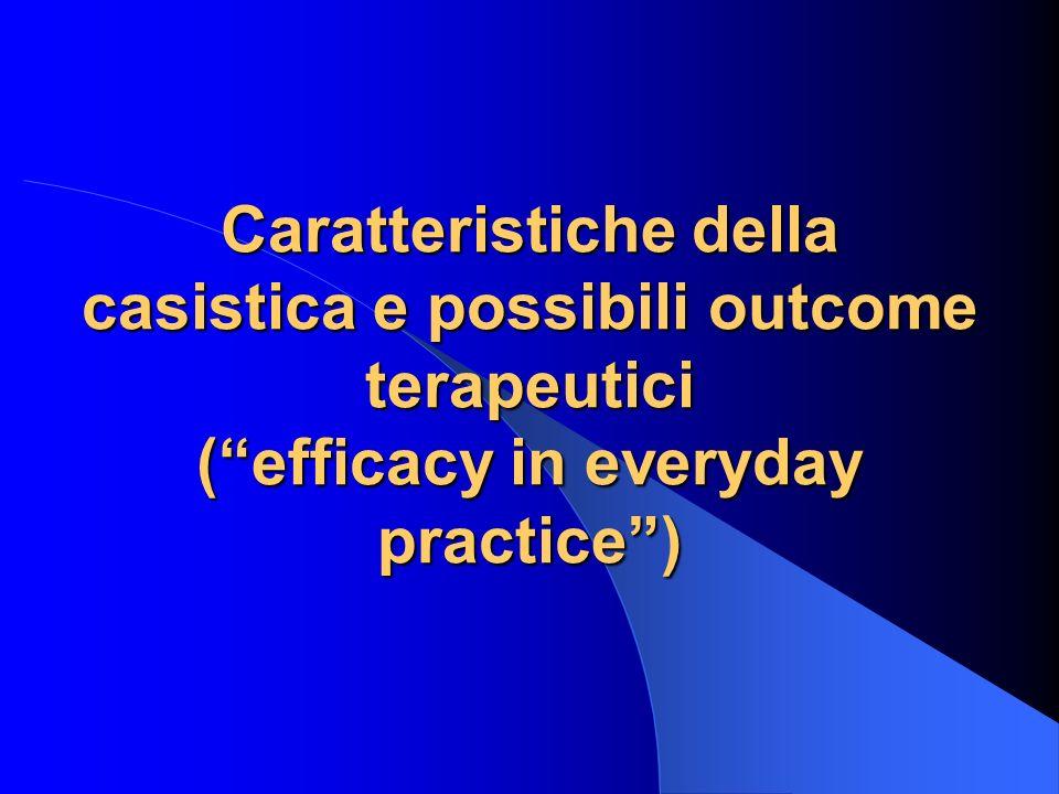 Caratteristiche della casistica e possibili outcome terapeutici ( efficacy in everyday practice )