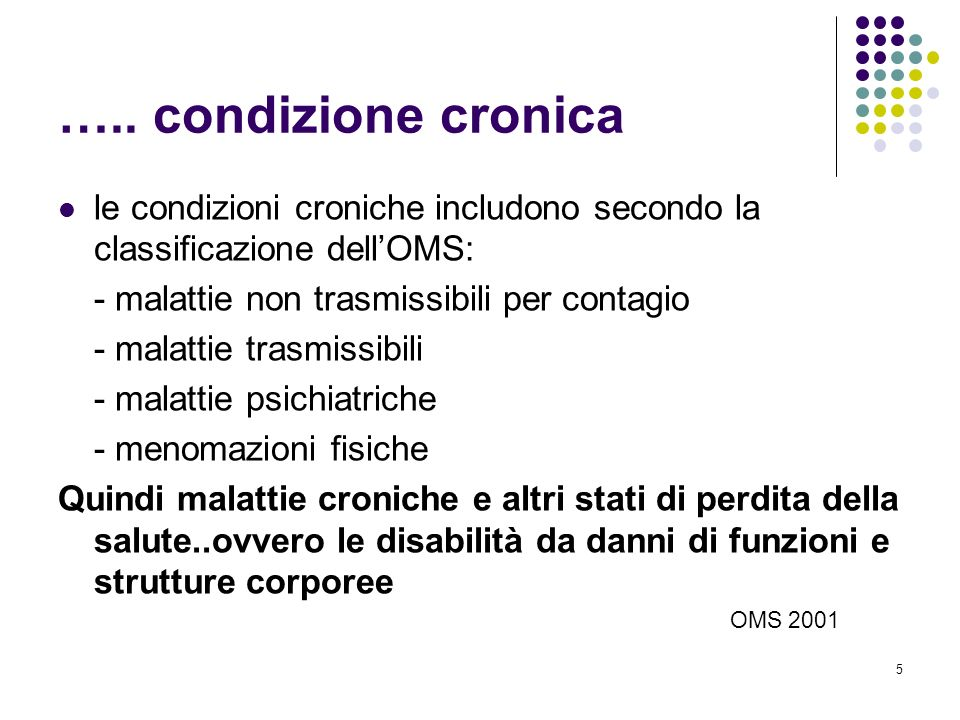 ….. condizione cronicale condizioni croniche includono secondo la classificazione dell'OMS: - malattie non trasmissibili per contagio.