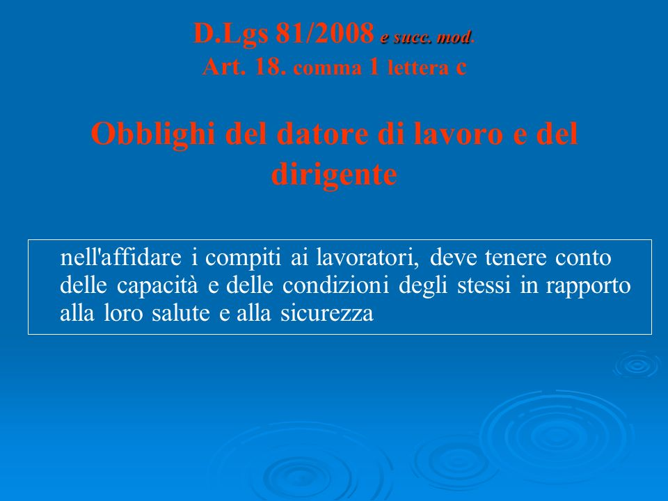 D.Lgs 81/2008 e succ. mod. Art. 18. comma 1 lettera c Obblighi del datore di lavoro e del dirigente