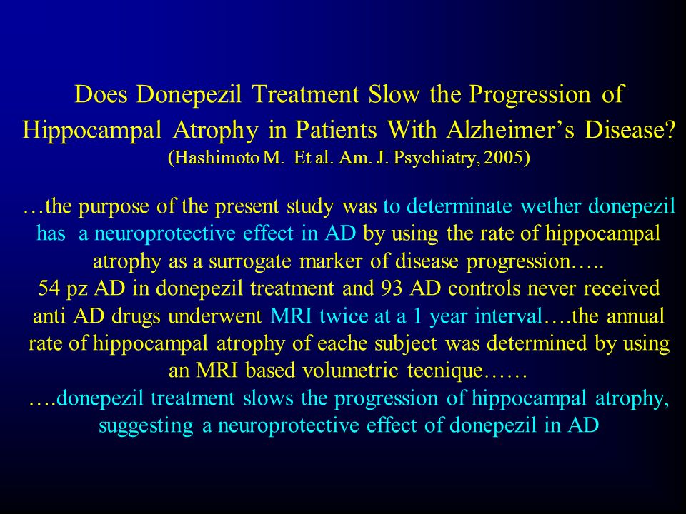 Does Donepezil Treatment Slow the Progression of Hippocampal Atrophy in Patients With Alzheimer's Disease.