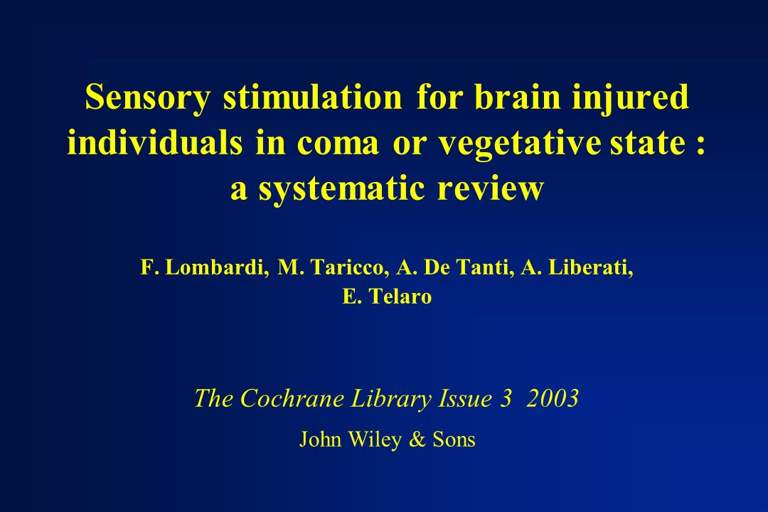 Sensory stimulation for brain injured individuals in coma or vegetative state : a systematic review F.