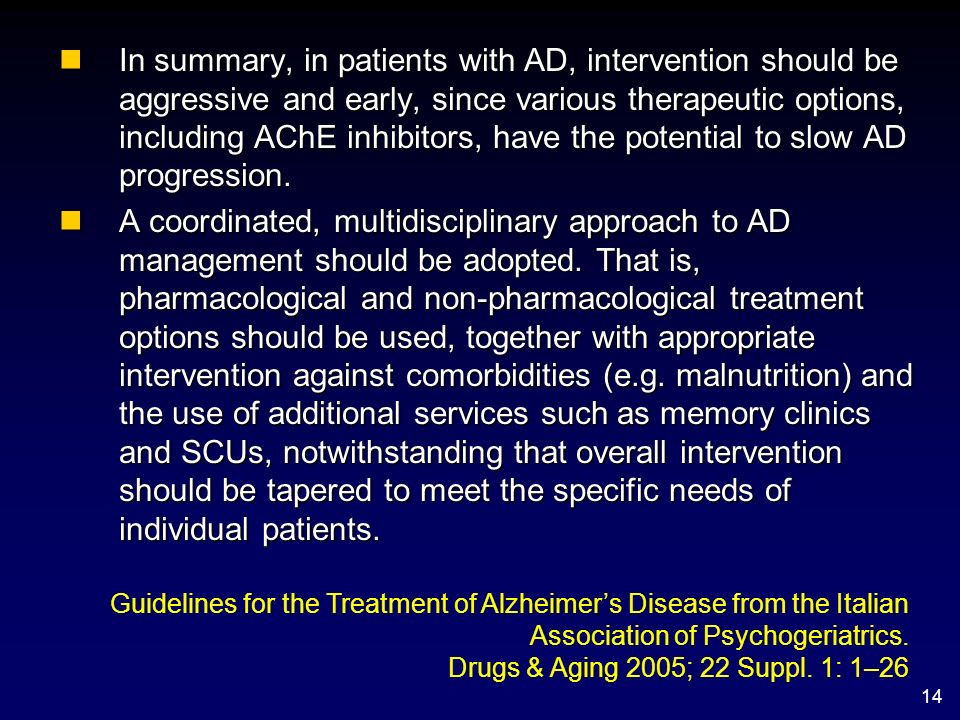 In summary, in patients with AD, intervention should be aggressive and early, since various therapeutic options, including AChE inhibitors, have the potential to slow AD progression.