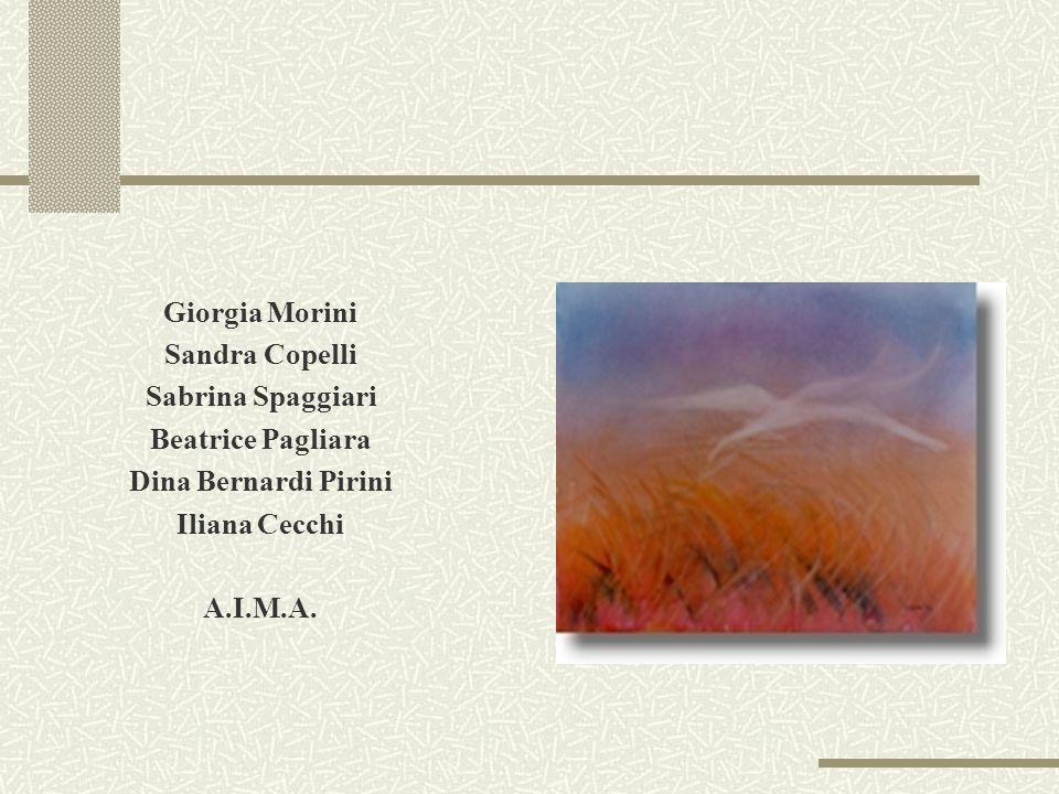 Giorgia MoriniSandra Copelli. Sabrina Spaggiari. Beatrice Pagliara. Dina Bernardi Pirini. Iliana Cecchi.
