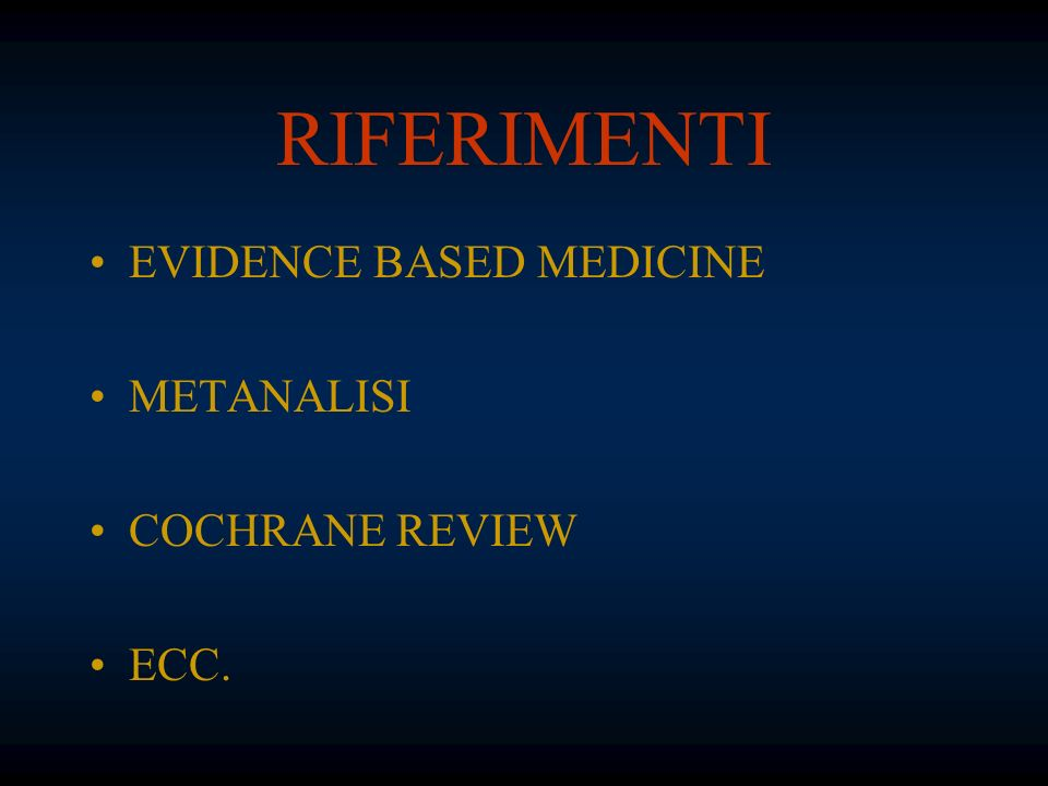 RIFERIMENTI EVIDENCE BASED MEDICINE METANALISI COCHRANE REVIEW ECC.