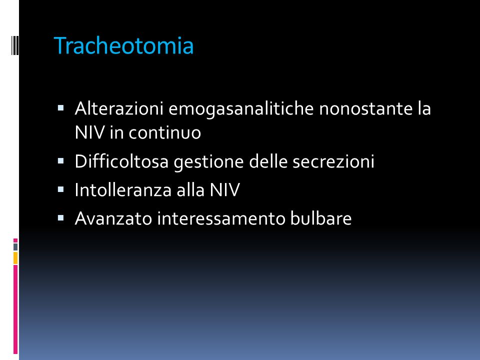 Tracheotomia Alterazioni emogasanalitiche nonostante la NIV in continuo. Difficoltosa gestione delle secrezioni.