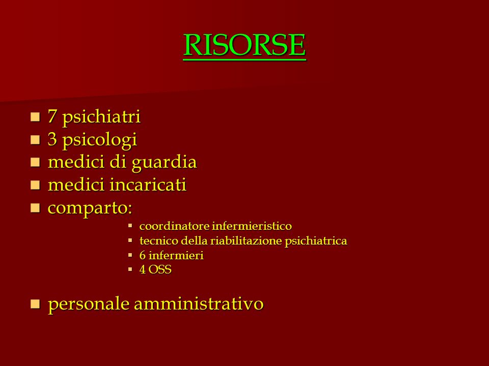 RISORSE 7 psichiatri 3 psicologi medici di guardia medici incaricati