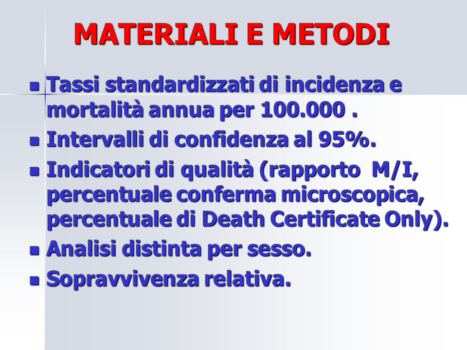 MATERIALI E METODI Tassi standardizzati di incidenza e mortalità annua per 100.000 . Intervalli di confidenza al 95%.