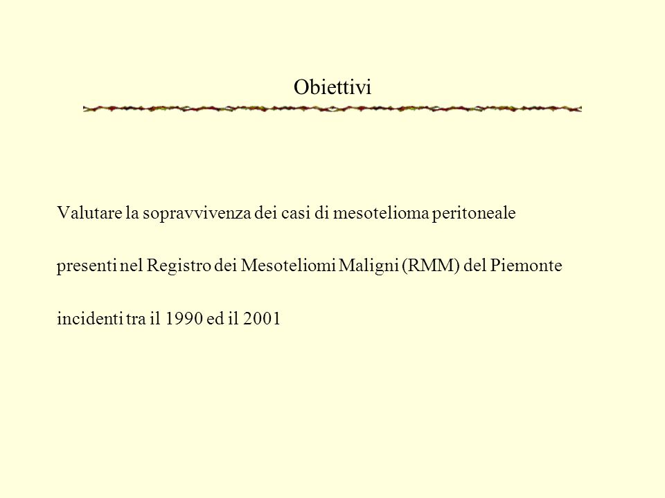 ObiettiviValutare la sopravvivenza dei casi di mesotelioma peritoneale. presenti nel Registro dei Mesoteliomi Maligni (RMM) del Piemonte.