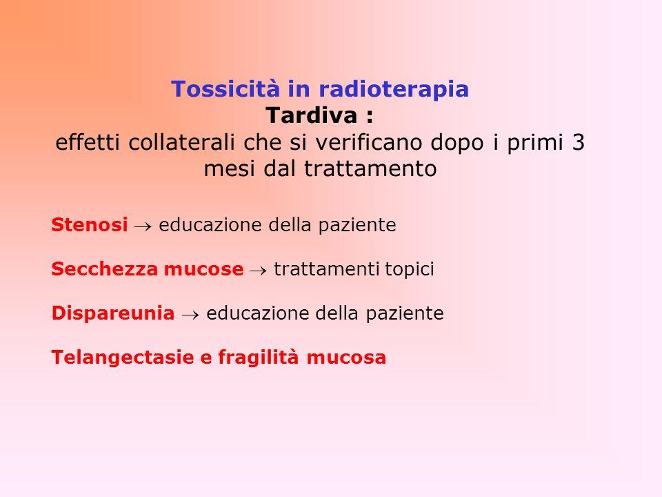 Tossicità in radioterapia Tardiva : effetti collaterali che si verificano dopo i primi 3 mesi dal trattamento