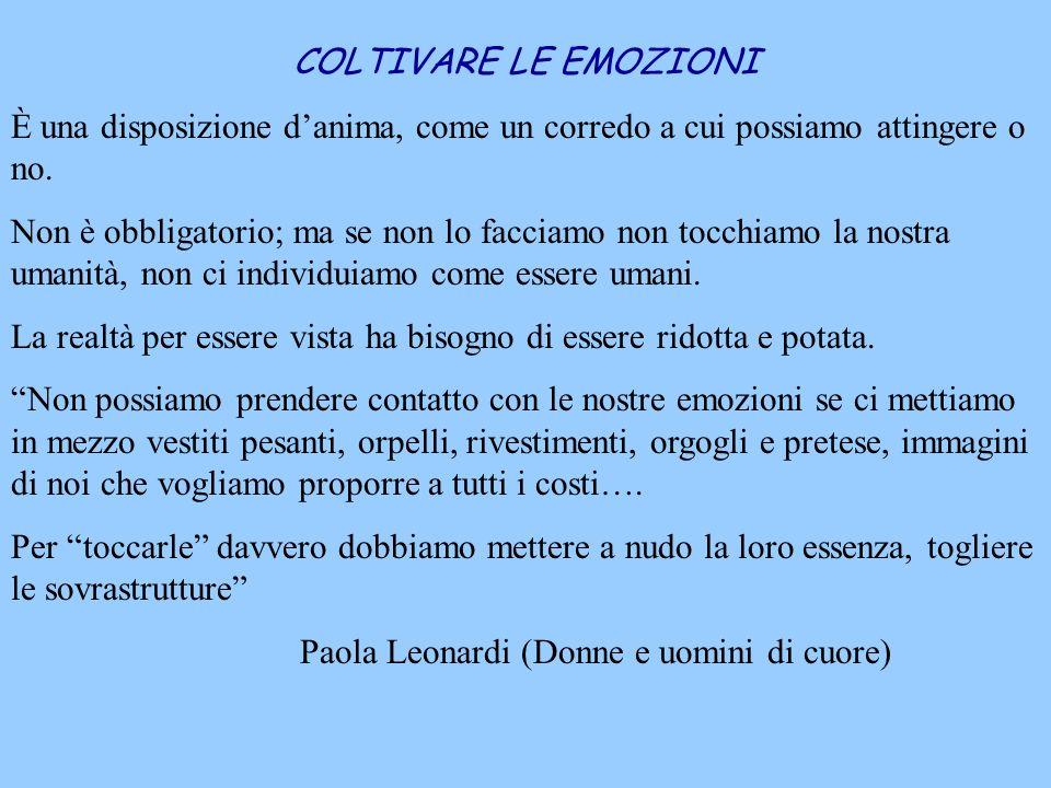 COLTIVARE LE EMOZIONI È una disposizione d'anima, come un corredo a cui possiamo attingere o no.