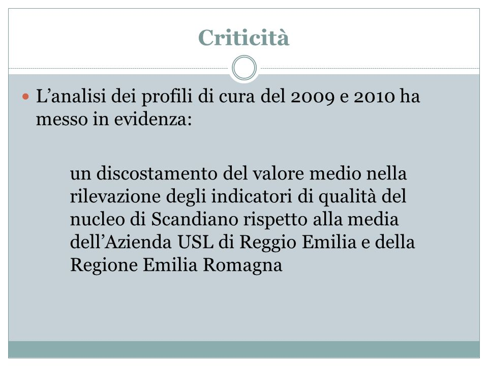 Criticità L'analisi dei profili di cura del 2009 e 2010 ha messo in evidenza: