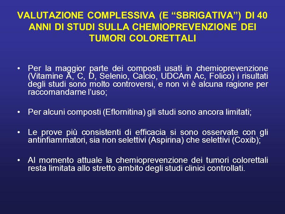 VALUTAZIONE COMPLESSIVA (E SBRIGATIVA ) DI 40 ANNI DI STUDI SULLA CHEMIOPREVENZIONE DEI TUMORI COLORETTALI