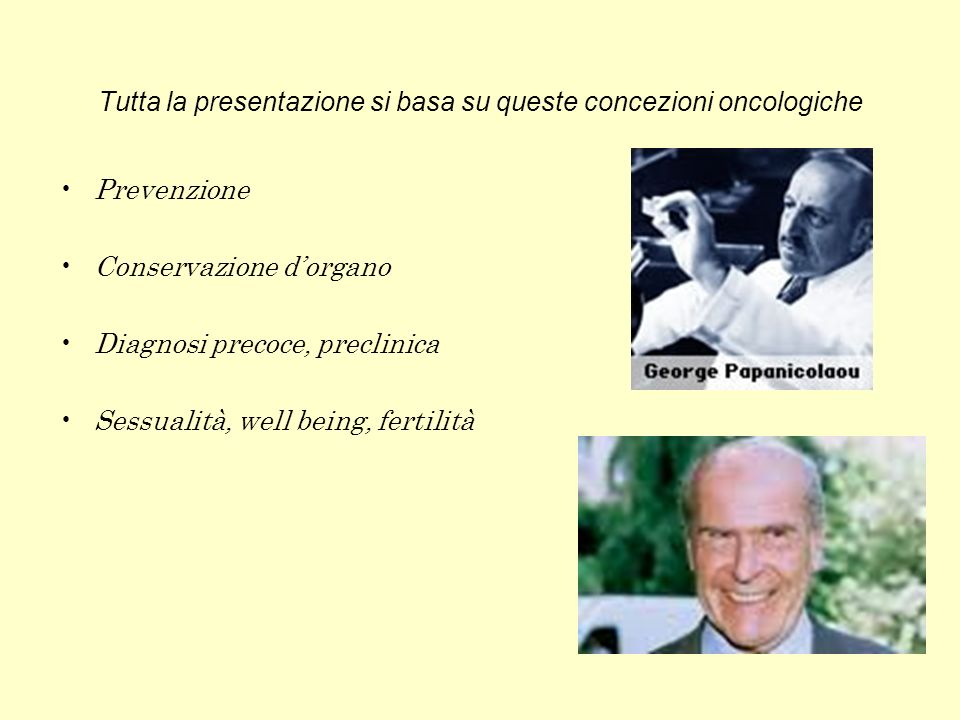 Tutta la presentazione si basa su queste concezioni oncologiche